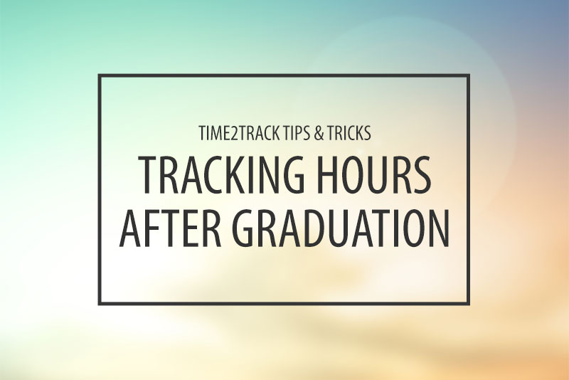 Time2Track Tips: Tracking Hours After Graduation