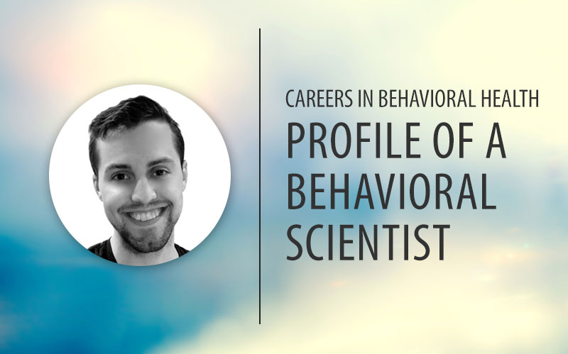Careers in Behavioral Health: Profile of a Behavioral Scientist